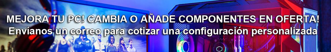 MEJORA TU PC! CAMBIO DE COMPONENTES EN OFERTA!
